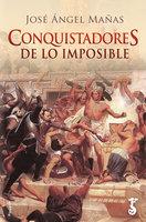 Conquistadores de lo imposible - José Ángel Mañas