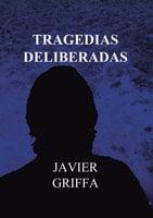 Tragedias deliberadas - Javier Griffa