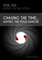 Jesse Jess - Agent on the move - Chasing the Time...Saving the Pole Dancer - Stjepan Polic
