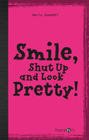 Smile, Shut up and Look pretty! - Marie Duedahl