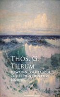 Hawaiian Folk Tales: A Collection of Native Legends - Thos. G. Thrum
