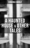A Haunted House & Other Tales - Virginia Woolf