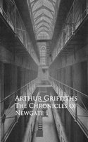 History and Romance of Crime. Chronicles of Newgate - Arthur Griffiths