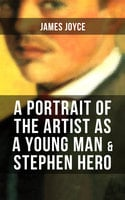 A Portrait of the Artist as a Young Man & Stephen Hero - James Joyce