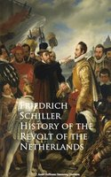 History of the Revolt of the Netherlands - Friedrich Schiller
