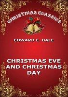 Christmas Eve And Christmas Day - Edward Everett Hale