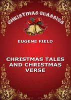 Christmas Tales and Christmas Verse - Eugene Field