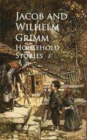 Household Stories - Jacob Grimm, Wilhelm Grimm