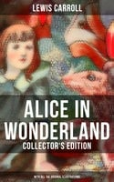 Alice in Wonderland (Collector's Edition) - With All the Original Illustrations - Lewis Carroll
