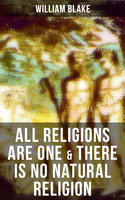All Religions Are One & There is no Natural Religion - William Blake
