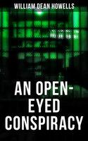 An Open-Eyed Conspiracy - William Dean Howells