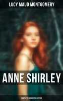 Anne Shirley (Complete 14 Book Collection) - Lucy Maud Montgomery