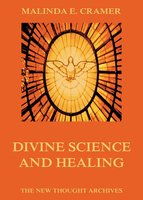 Divine Science And Healing - Malinda E. Cramer