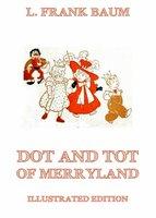 Dot And Tot Of Merryland - L. Frank Baum