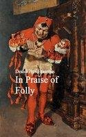 In Praise of Folly - Desiderius Erasmus