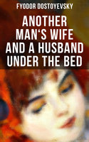 Another Man's Wife and a Husband Under the Bed - Fyodor Dostoyevsky