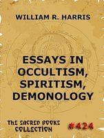 Essays In Occultism, Spiritism, Demonology - William R. Harris