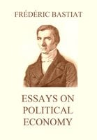 Essays on Political Economy - Frédéric Bastiat