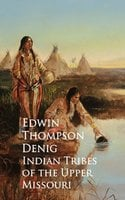 Indian Tribes of the Upper Missouri - Edwin Thompson Denig