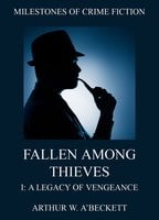 Fallen Among Thieves I: A Legacy Of Vengeance - Arthur William A'Beckett