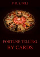 Fortune-Telling by Cards - P. R. S. Foli