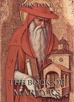 Foxe's Book Of Martyrs - John Foxe
