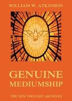 Genuine Mediumship - William Walker Atkinson