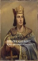 King Arthur's Knights - Henry Gilbert