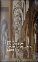 Lectures on Architecture and Painting - John Ruskin