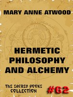 Hermetic Philosophy and Alchemy - Mary Anne Atwood