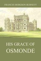 His Grace of Osmonde - Frances Hodgson Burnett