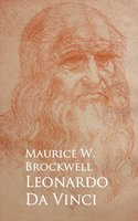Leonardo Da Vinci - Maurice W. Brockwell