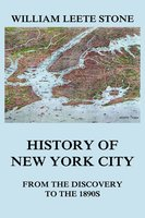 History of New York City: From the Discovery to the 1890s - William Leete Stone