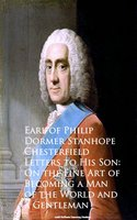 Letters to His Son - Earl of Philip Dormer Stanhope Chesterfield