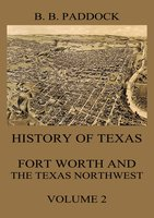 History of Texas: Fort Worth and the Texas Northwest, Vol. 2 - Buckley B. Paddock