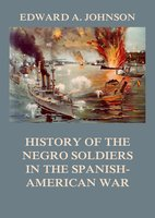 History of the Negro Soldiers in the Spanish-American War - Edward Augustus Johnson
