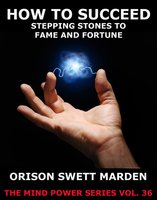 How To Succeed... - Orison Swett Marden