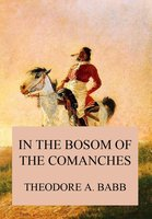 In the Bosom of the Comanches - Theodore Adolphus Babb