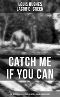 Catch Me if You Can - The Incredible Life Stories of Jacob D. Green & Louis Hughes - Louis Hughes, Jacob D. Green