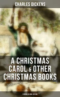 Charles Dickens: A Christmas Carol & Other Christmas Books (5 Books in One Edition) - Charles Dickens