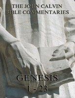 John Calvin's Commentaries On Genesis 1-23 - John Calvin