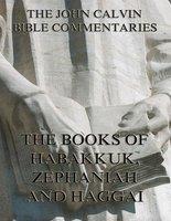 John Calvin's Commentaries On Habakkuk, Zephaniah, Haggai - John Calvin