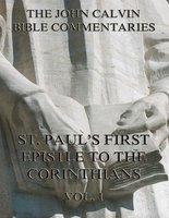 John Calvin's Commentaries On St. Paul's First Epistle To The Corinthians Vol.1 - John Calvin
