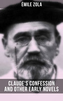 Claude's Confession and Other Early Novels of Émile Zola - Émile Zola
