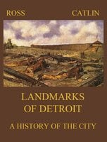 Landmarks of Detroit - Robert B. Ross, George B. Catlin