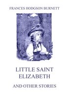 Little Saint Elizabeth (and other stories) - Frances Hodgson Burnett