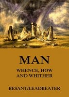 Man: Whence, How and Whither - Annie Besant,C. W. Leadbeater