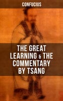 Confucius' The Great Learning & The Commentary by Tsang - Confucius