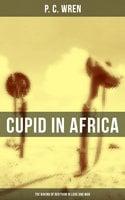 Cupid in Africa: The Baking of Bertram in Love and War - P.C. Wren
