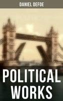 Daniel Defoe: Political Works - Daniel Defoe